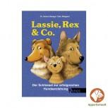Lassie, Rex & Co. Der Schlüssel zur erfolgreichen Hundeerziehung